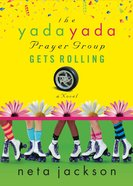 The Yada Yada Prayer Group Gets Rolling (Book 6) (Yada Yada Prayer Group Series) eBook