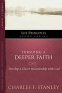 Pursuing a Deeper Faith (Life Principles Study Series) eBook