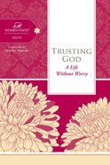 Trusting God (Women Of Faith Study Guide Series) eBook