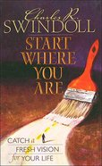 Start Where You Are: Encouragement Abd Direction For a Life Worth Living eBook