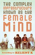 The Complex Infrastructure Known as the Female Mind eBook
