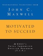 Motivated to Succeed: Inspirational Selections From John C. Maxwell eBook