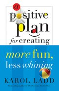 A Positive Plan For Creating More Fun, Less Whining eBook