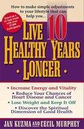 Live 10 Healthy Years Longer eBook