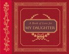 A Book of Love For My Daughter eBook
