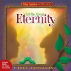 Tell Me About Eternity (Big Topics For Little People Series)