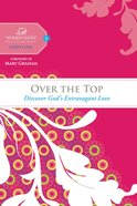 Over the Top (Women Of Faith Study Guide Series) eBook