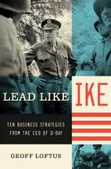Lead Like Ike: Ten Business Strategies From the Ceo of D-Day eBook