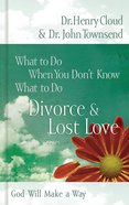 Divorce and Lost Love (What To Do When You Dont Know What To Do Series) eBook