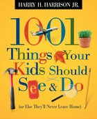 1001 Things Your Kids Should See and Do Before They Leave Home eBook