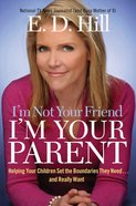 I'm Not Your Friend, I'm Your Parent eBook