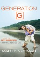 Generation G: Advice For Savvy Grandmothers Who Will Never Go Gray eBook