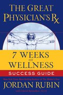 The Great Physician's Rx For 7 Weeks of Wellness Success Guide (Prescription) eBook
