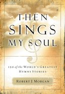Then Sings My Soul: 150 of the World's Greatest Hymn Stories eBook