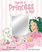 There's a Princess in Me (Gigi, God's Little Princess Series)