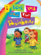 I Love You More Than Rainbows eBook