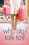 Who Do I Talk To? (#02 in Yada Yada House Of Hope Series)