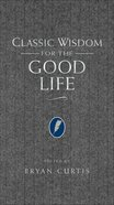 Classic Wisdom For the Good Life eBook