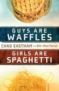 Guys Are Waffles, Girls Are Spaghetti eBook