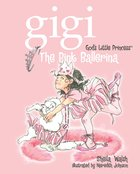 The Pink Ballerina (#04 in Gigi, God's Little Princess Series)