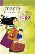 Mama Le Va De Maravilla... Y Al Hogar Tambien, a (Spa) (Spanish) eBook