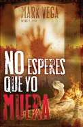 No Esperes Que Yo Muera (Spa) (Spanish) eBook