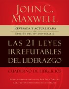 Las 21 Leyes Irrefutables Del Liderazgo, Cuaderno De Ejercicios (Spa) (The 21 Irrefutable Laws Of Leadership Workbook (Spanish) eBook