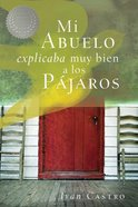 Mi Abuelo Explicaba Mut Bien a Los Pajaros (Spanish) (Spa) (My Grandfather Knew How To Explain The Birds) eBook