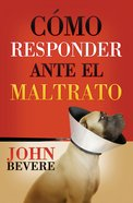 Como Responder Ante El Maltrato (Spa) (How To Respond When You Feel Mistreated) eBook