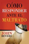 Como Responder Ante El Maltrato (Spa) (How To Respond When You Feel Mistreated) eBook