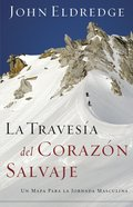 La Travesia Del Corazon Salvaje (Spanish) (Spa) (The Way Of The Wild Heart) eBook