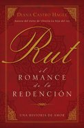 Rut: El Romance De La Redencion (Spanish) (Spa) (Ruth: Romance To Redemption) eBook