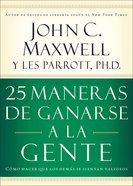 25 Maneras De Ganarse a La Gente (Spa) (25 Ways To Win With People) eBook