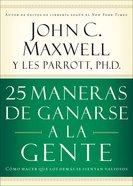 25 Maneras De Ganarse a La Gente (Spa) (25 Ways To Win With People)
