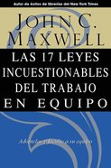 Las 17 Leyes Incuestionables Del Trabajo En Equipo (Spanish) (Spa) (17 Indisputable Laws Of Teamwork) eBook