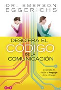 Descifre El Codigo Do La Comunicacion (Spanish) (Spa) (Cracking The Communication Code) eBook
