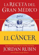 La Receta Del Gran Medico Para El Cancer (Spanish) (Spa) (Great Physician's Prescription For Cancer, The) eBook