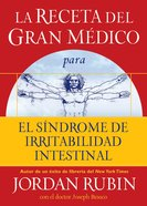 La Receta Del Gran Medico Para El Sindrome De Irritabilidad Intestinal (Spanish) (Spa) (The Great Physician's Rx For Irritable Bowel Syndrome) eBook