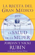 La Receta Del Gran Medico Para La Salud De La Mujer (Spanish) (Spa) (Great Physician's Rx For Women's Health) eBook