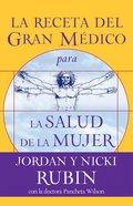 La Receta Del Gran Medico Para La Salud De La Mujer (Spanish) (Spa) (Great Physician's Rx For Women's Health) eBook