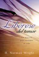 Liberese Del Temor (Spanish) (Spa) (Freedom From The Grip Of Fear) eBook