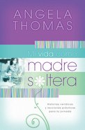 Mi Vida Como Madre Soltera (Spanish) (Spa) (My Single Mom Life) eBook