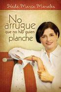 No Lo Arrugue Que No Hay Quien Planche (Spanish) (Spa) (Who Will Iron Out My Wrinkles?) eBook