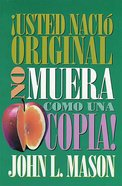 !Usted Nacio Original, No Muera Como Una Copia! (Spa) eBook