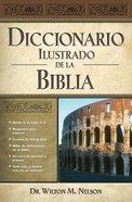 Diccionario Ilustrado De La Biblia (Spa) (Illustrated Bible Dictionary) eBook