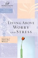 Living Above Worry and Stress (Women Of Faith Study Guide Series) eBook