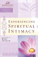 Experiencing Spiritual Intimacy (Women Of Faith Study Guide Series) eBook