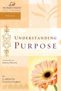 Understanding Purpose (Women Of Faith Study Guide Series) eBook