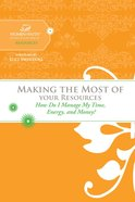 Making the Most of Your Resources (Women Of Faith Study Guide Series) eBook