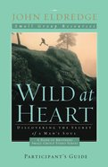 Wild At Heart (Participant's Guide)